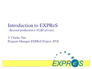 Introduction to EXPReS - Beyond production e-VLBI services