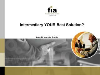 Intermediary YOUR Best Solution