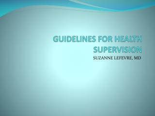 GUIDELINES FOR HEALTH SUPERVISION