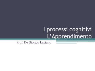 I processi cognitivi L Apprendimento