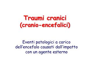 Traumi cranici cranio-encefalici