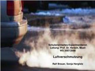 Schulorientiertes Experimentieren Leitung: Prof. Dr. Harsch, Musli WS 2007