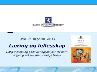 Meld. St. 18 2010 2011    L ring og fellesskap   Tidlig innsats og gode l ringsmilj er for barn, unge og voksne med s rl