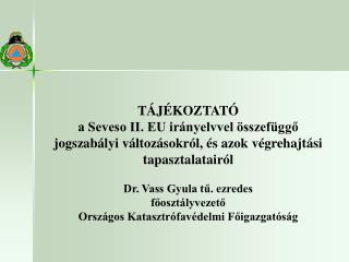 T J KOZTAT   a Seveso II. EU ir nyelvvel  sszef ggo  jogszab lyi v ltoz sokr l,  s azok v grehajt si tapasztalatair l