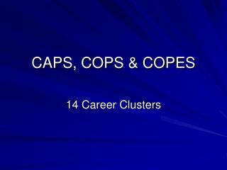CAPS, COPS  COPES