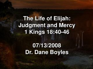 The Life of Elijah:  Judgment and Mercy 1 Kings 18:40-46  07