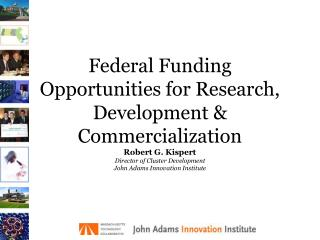 Federal Funding Opportunities for Research, Development  Commercialization