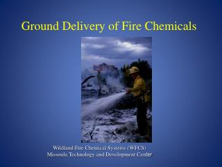 Ground Delivery of Fire Chemicals