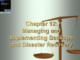 Chapter 12:  Managing and Implementing Backups and Disaster Recovery