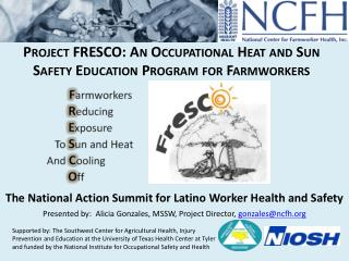 The National Action Summit for Latino Worker Health and Safety Presented by:  Alicia Gonzales, MSSW, Project Director, g