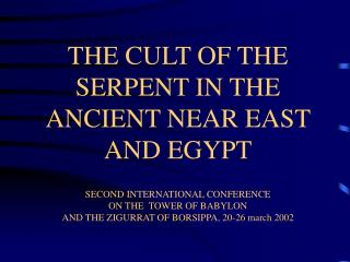 THE CULT OF THE SERPENT IN THE ANCIENT NEAR EAST AND EGYPT   SECOND INTERNATIONAL CONFERENCE ON THE  TOWER OF BABYLON AN