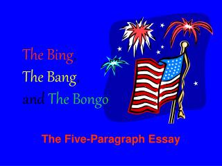 The Bing,  The Bang,  and The Bongo