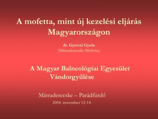 A mofetta, mint  j kezel si elj r s Magyarorsz gon  dr. Gyetvai Gyula M traderecske-Mofetta
