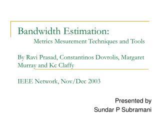 Bandwidth Estimation:  Metrics Mesurement Techniques and Tools  By Ravi Prasad, Constantinos Dovrolis, Margaret Murray a