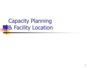 Capacity Planning      Facility Location