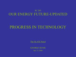 SC 203 OUR ENERGY FUTURE-UPDATED   PROGRESS IN TECHNOLOGY