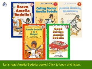 Let s read Amelia Bedelia books Click to book and listen.