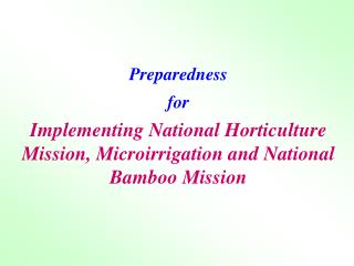 Preparedness for  Implementing National Horticulture Mission, Microirrigation and National Bamboo Mission