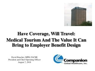 Have Coverage, Will Travel:  Medical Tourism And The Value It Can Bring to Employer Benefit Design