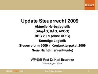 Update Steuerrecht 2009 Aktuelle Herbstlegistik  Abg G, R G, AVOG BBG 2009 ohne UStG Sonstige Legistik Steuerreform 2009