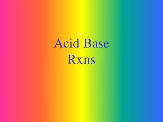 Acid Base  Rxns