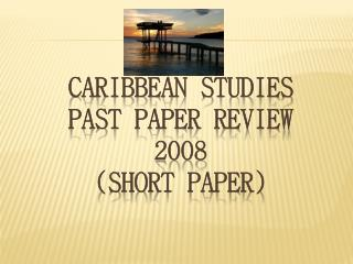 CARIBBEAN STUDIES PAST PAPER REVIEW 2008 SHORT PAPER