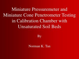Miniature Pressuremeter and  Miniature Cone Penetrometer Testing  in Calibration Chamber with Unsaturated Soil Beds