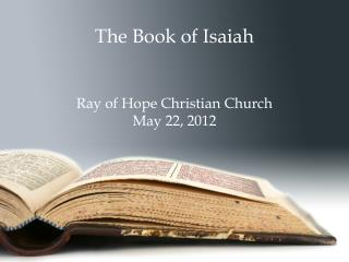 The Book of Isaiah    Ray of Hope Christian Church May 22, 2012