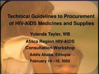 Yolanda Tayler, WB Africa Region HIV-AIDS Consultation Workshop Addis Ababa, Ethiopia February 14  18, 2005