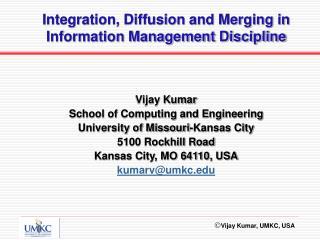 Vijay Kumar School of Computing and Engineering University of Missouri-Kansas City 5100 Rockhill Road Kansas City, MO 64