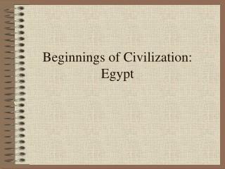 Beginnings of Civilization:  Egypt