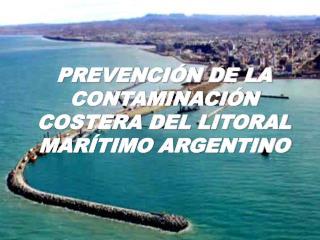 PREVENCI N DE LA CONTAMINACI N COSTERA DEL LITORAL MAR TIMO ARGENTINO