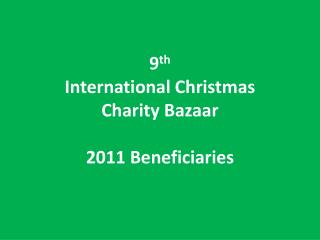 9th  International Christmas  Charity Bazaar   2011 Beneficiaries