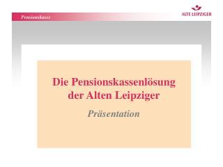 Die Pensionskassenl sung  der Alten Leipziger Pr sentation