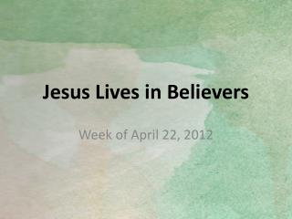 Jesus Lives in Believers