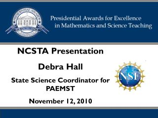 NCSTA Presentation Debra Hall State Science Coordinator for PAEMST     November 12, 2010