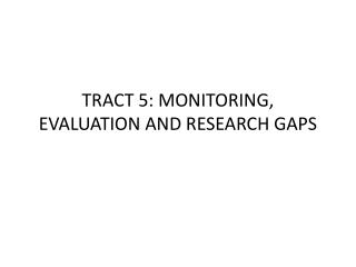 TRACT 5: MONITORING, EVALUATION AND RESEARCH GAPS