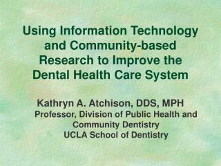 Using Information Technology and Community-based Research to Improve the Dental Health Care System