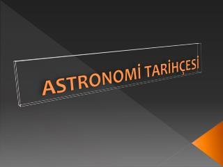 ASTRONOMI TARIH ESI