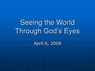 Seeing the World Through God s Eyes