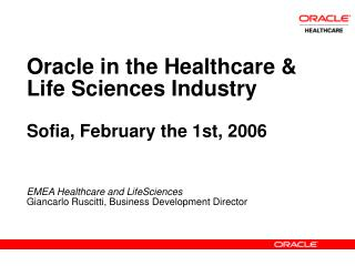 Oracle in the Healthcare  Life Sciences Industry  Sofia, February the 1st, 2006    EMEA Healthcare and LifeSciences Gian