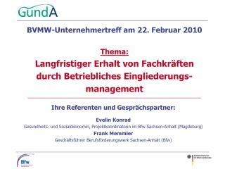 Ihre Referenten und Gespr chspartner:  Evelin Konrad  Gesundheits- und Sozial konomin, Projektkoordinatorin im Bfw Sachs