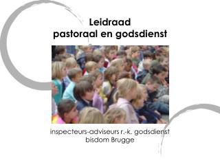 Leidraad  pastoraal en godsdienst           inspecteurs-adviseurs r.-k. godsdienst bisdom Brugge