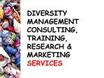 DIVERSITY MANAGEMENT CONSULTING, TRAINING, RESEARCH  MARKETING SERVICES
