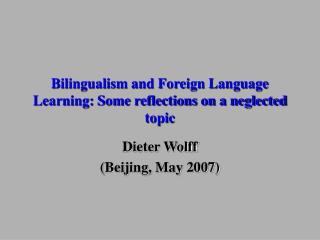 Bilingualism and Foreign Language Learning: Some reflections on a neglected topic