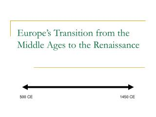 Europe s Transition from the Middle Ages to the Renaissance