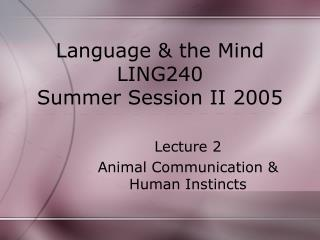 Language  the Mind LING240 Summer Session II 2005