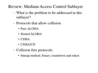 Review: Medium Access Control Sublayer What is the problem to be addressed in this sublayer Protocols that allow collisi