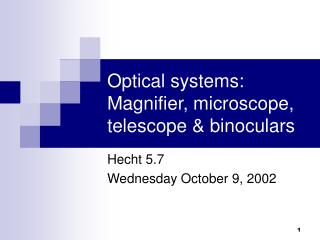 Optical systems: Magnifier, microscope, telescope  binoculars