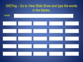 GISTing   Go to View Slide Show and type the words in the blanks.